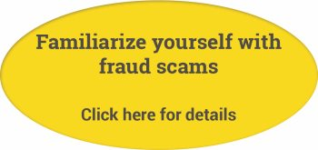 Familiarize yourself with fraud scams - click here for details