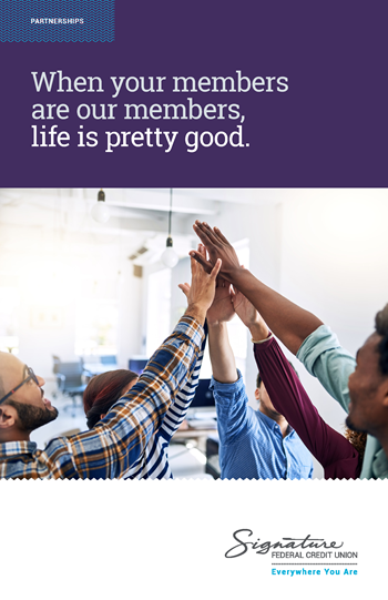 Partnerships - When your members are our members, life is pretty good. Signature Federal Credit Union - Everywhere You Are.