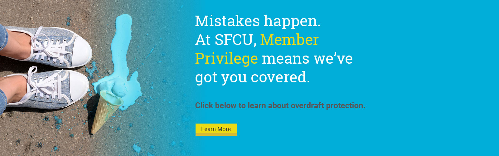 Mistakes happen. At SFCU, Member Privilege means we've got you covered.